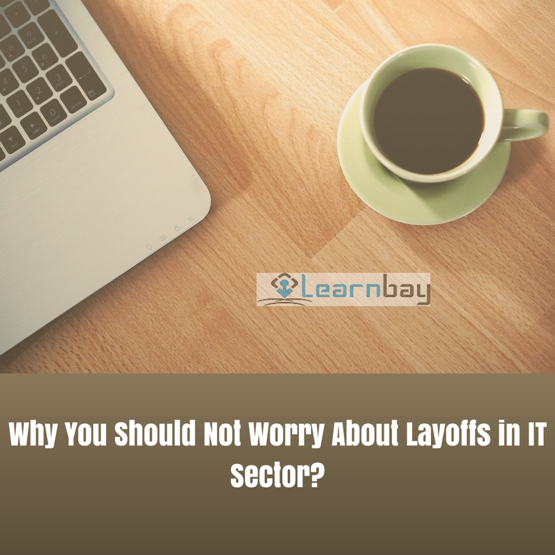 Why you should not worry about layoffs in IT Sector